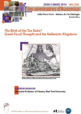 Séminaire Ausonius du 3 mars 2016 : The Birth of the Tax State? Greek Fiscal Thought and the Hellenistic Kingdoms