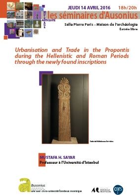 séminaire Ausonius du 14 avril 2016 : Urbanisation and Trade in the Propontis during the Hellenistic and Roman Periods through the newly found inscriptions