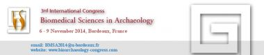 3rd International congress Biomedical Sciences and Methods in Archaeolog, Bordeaux, France, 6-9 November 2014