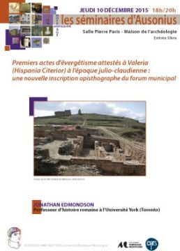 Séminaire Ausonius du 10 décembre 2015 : Premiers actes d'évergétisme attestés à Valeria (Hispania Citerior) à l'époque julio-claudienne : une nouvelle inscription opisthographe du forum municipal