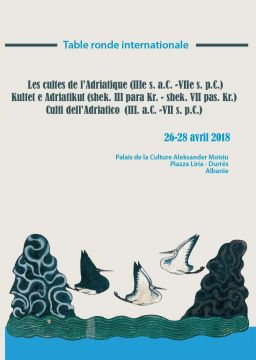 "Table ronde internationale ""Les cultes de l'Adriatique, IIIe s. a.C. -VIIe s. p.C."", Albanie, 26-28 avril 2018"