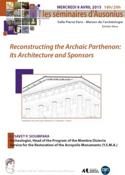 Séminaire Ausonius 8 avril 2015 - Reconstructing the Archaic Parthenon: its Architecture and Sponsors