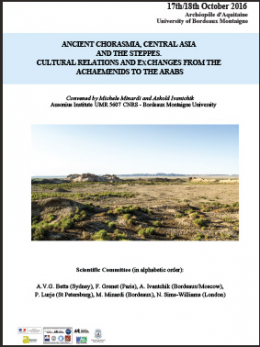 Colloque international Ancient Chorasmia, Central Asia and the Steppes. Cultural relations and exchanges from the Achaemenids to the Arabs, 17-18 octobre 2016